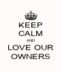 KEEP CALM AND LOVE OUR OWNERS - Personalised Poster A4 size