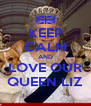 KEEP CALM AND LOVE OUR QUEEN LIZ - Personalised Poster A4 size