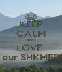 KEEP CALM AND LOVE   our SHKMERI - Personalised Poster A4 size