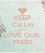 KEEP CALM AND LOVE OUR  TREES - Personalised Poster A4 size