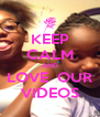 KEEP CALM AND LOVE  OUR VIDEOS - Personalised Poster A4 size