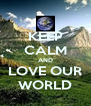 KEEP CALM AND LOVE OUR WORLD - Personalised Poster A4 size
