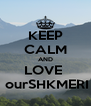 KEEP CALM AND LOVE   ourSHKMERI - Personalised Poster A4 size