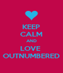 KEEP CALM AND LOVE  OUTNUMBERED - Personalised Poster A4 size