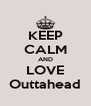 KEEP CALM AND LOVE Outtahead - Personalised Poster A4 size
