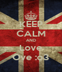 KEEP CALM AND Love Ove :o3 - Personalised Poster A4 size