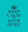KEEP CALM AND LOVE OVEN - Personalised Poster A4 size