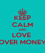 KEEP CALM AND LOVE  OVER MONEY - Personalised Poster A4 size