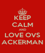 KEEP CALM AND LOVE OVS ACKERMAN - Personalised Poster A4 size