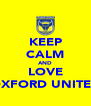 KEEP CALM AND LOVE OXFORD UNITED - Personalised Poster A4 size
