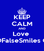 KEEP CALM AND Love  OxOFalseSmiles OxO - Personalised Poster A4 size