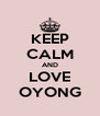 KEEP CALM AND LOVE OYONG - Personalised Poster A4 size