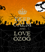 KEEP CALM AND LOVE ÖZOĞ - Personalised Poster A4 size