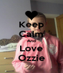 Keep Calm And Love Ozzie - Personalised Poster A4 size