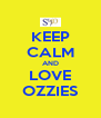 KEEP CALM AND LOVE OZZIES - Personalised Poster A4 size