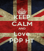KEEP CALM AND Love PĐP HT - Personalised Poster A4 size
