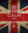 KEEP CALM AND love P - Personalised Poster A4 size