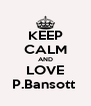 KEEP CALM AND LOVE P.Bansott  - Personalised Poster A4 size