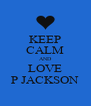 KEEP CALM AND LOVE P JACKSON - Personalised Poster A4 size
