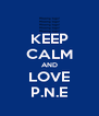 KEEP CALM AND LOVE P.N.E - Personalised Poster A4 size