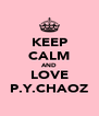 KEEP CALM AND LOVE P.Y.CHAOZ - Personalised Poster A4 size
