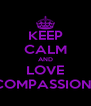 KEEP CALM AND LOVE P5 COMPASSIONATE - Personalised Poster A4 size
