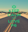 KEEP CALM AND LOVE P6 - Personalised Poster A4 size