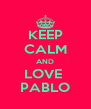 KEEP CALM AND LOVE  PABLO - Personalised Poster A4 size