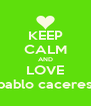 KEEP CALM AND LOVE pablo caceres - Personalised Poster A4 size