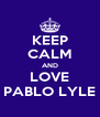 KEEP CALM AND LOVE PABLO LYLE - Personalised Poster A4 size
