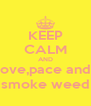 KEEP CALM AND love,pace and  smoke weed - Personalised Poster A4 size