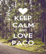 KEEP CALM AND LOVE PACO - Personalised Poster A4 size