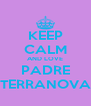 KEEP CALM AND LOVE PADRE TERRANOVA - Personalised Poster A4 size
