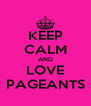KEEP CALM AND LOVE PAGEANTS - Personalised Poster A4 size