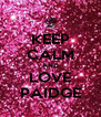 KEEP CALM AND LOVE PAIDGE - Personalised Poster A4 size