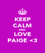 KEEP CALM AND LOVE PAIGE <3 - Personalised Poster A4 size