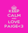 KEEP CALM AND LOVE PAIGE<3 - Personalised Poster A4 size