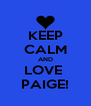 KEEP CALM AND LOVE  PAIGE! - Personalised Poster A4 size