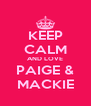 KEEP CALM AND LOVE PAIGE & MACKIE - Personalised Poster A4 size