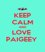 KEEP CALM AND LOVE  PAIGEEY  - Personalised Poster A4 size
