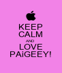 KEEP CALM AND LOVE PAiGEEY! - Personalised Poster A4 size