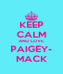 KEEP CALM AND LOVE PAIGEY- MACK - Personalised Poster A4 size