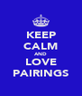KEEP CALM AND LOVE PAIRINGS - Personalised Poster A4 size