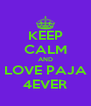 KEEP CALM AND LOVE PAJA 4EVER - Personalised Poster A4 size