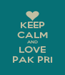 KEEP CALM AND LOVE PAK PRI - Personalised Poster A4 size
