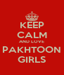 KEEP CALM AND LOVE PAKHTOON GIRLS - Personalised Poster A4 size