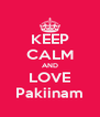 KEEP CALM AND LOVE Pakiinam - Personalised Poster A4 size