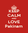 KEEP CALM AND LOVE Pakinam - Personalised Poster A4 size