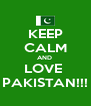 KEEP CALM AND  LOVE  PAKISTAN!!! - Personalised Poster A4 size