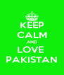 KEEP CALM AND LOVE  PAKISTAN - Personalised Poster A4 size